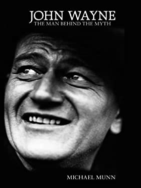 John Wayne: The Man Behind the Myth 9780786265831