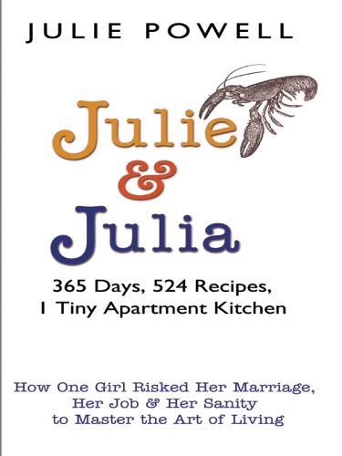 Julie and Julia: 365 Days, 524 Recipes, 1 Tiny Apartment Kitchen: How One Girl Risked Her Marriage, Her Job, and Her Sanity to Master t 9780786280674