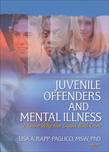 Juvenile Offenders and Mental Illness: I Know Why the Caged Bird Cries 9780789030375