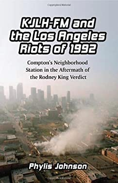 KJLH-FM and the Los Angeles Riots of 1992: Compton's Neighborhood Station in the Aftermath of the Rodney King Verdict 9780786443864