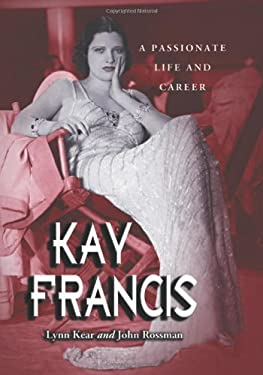 Kay Francis: A Passionate Life and Career 9780786423668
