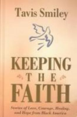 Keeping the Faith: Stories of Love, Courage, Healing, and Hope from Black America 9780786257942