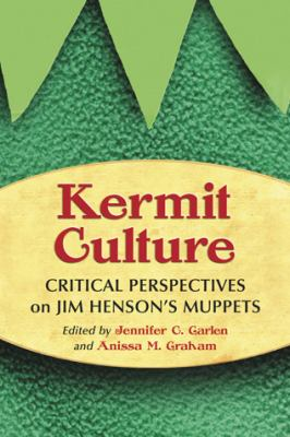 Kermit Culture: Critical Perspectives on Jim Henson's Muppets 9780786442591