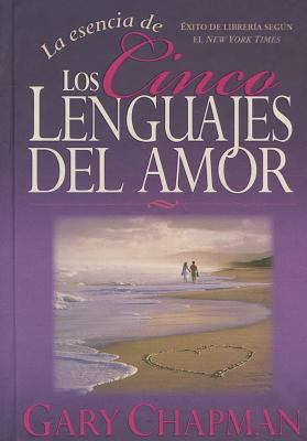 La Esencia de los Cinco Lenguajes del Amor = The Heart of the Five Love Languages 9780789917317