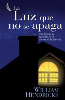La Luz Que No Se Apaga: Una Historia de Esperanza en las Sombras de la Afliccion 9780789913821