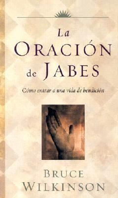 La Oracion de Jabes: Como Entrar A una Vida de Bendicion = Prayer of Jabez 9780786249282