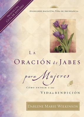 La Oracion de Jabes Para Mujeres = The Prayer of Jabez for Women 9780789910172