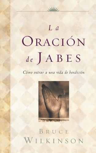 La Oracion de Jabes: Como Entrar A una Vida de Bendicion 9780789918369
