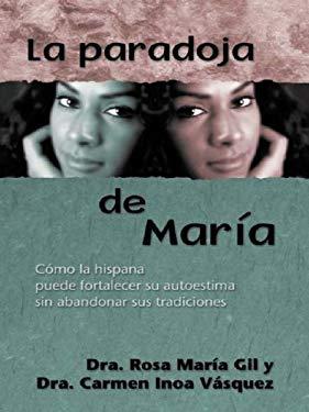 La Paradoja de Maria: Como la Hispana Puede Fortalecer su Autoestima Sin Abandonar Sus Tradiciones 9780786248674