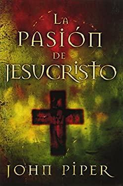 La Pasion de Jesucristo: Cincuenta Razones Por las Que Cristo Vino A Morir 9780789912527