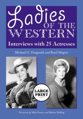 Ladies of the Western: Interviews with 25 Actresses 9780786439386