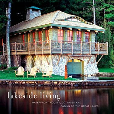 Lakeside Living: Waterfront Houses, Cottages, and Cabins of the Great Lakes 9780789315328