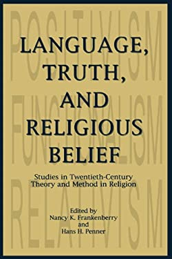 Language, Truth, and Religious Belief: Studies in Twentieth-Century Theory and Method in Religion 9780788505409