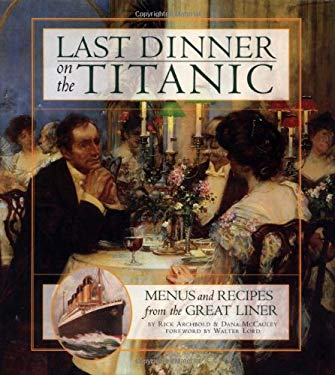 Last Dinner on the Titanic: Menus and Recipes from the Great Liner 9780786863037