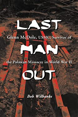 Last Man Out: Glenn McDole, USMC, Survivor of the Palawan Massacre in World War II [Large Print] 9780786443697