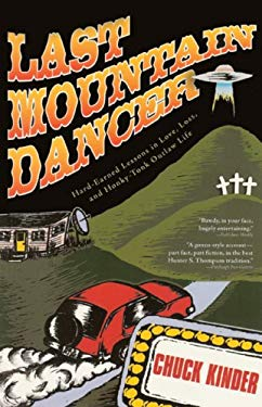 Last Mountain Dancer: Hard-Earned Lessons in Love, Loss, and Honky-Tonk Outlaw Life 9780786716531
