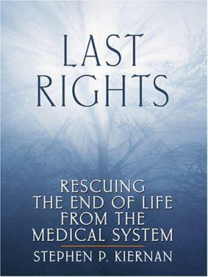 Last Rights: Rescuing the End of Life from the Medical System 9780786294558