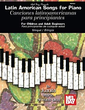 Latin American Songs for Piano for Children and Adults: Canciones Latinoamericanas Para Principiantes de Cualquier Edad 9780786673988