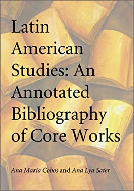 Latin American Studies: An Annotated Bibliography of Core Works 9780786412563