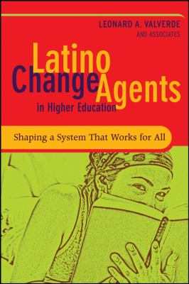 Latino Change Agents in Higher Education: Shaping a System That Works for All 9780787995959