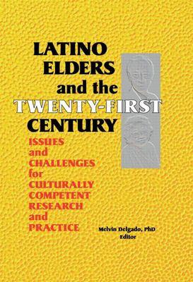 Latino Elders and the Twenty-First Century 9780789006578