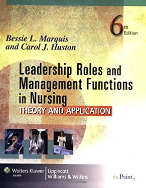 Leadership Roles and Management Functions in Nursing: Theory and Application 9780781772464