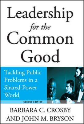 Leadership for the Common Good: Tackling Public Problems in a Shared-Power World 9780787967536