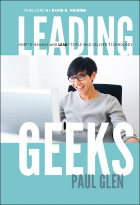 Leading Geeks: How to Manage and Lead the People Who Deliver Technology 9780787961480