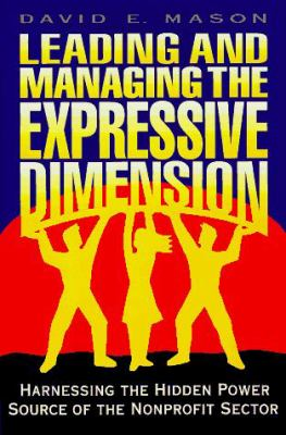 Leading and Managing the Expressive Dimension: Harnessing the Hidden Power Source of the Nonprofit Sector 9780787901431