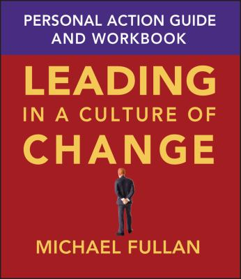 Leading in a Culture of Change: Personal Action Guide and Workbook 9780787969691