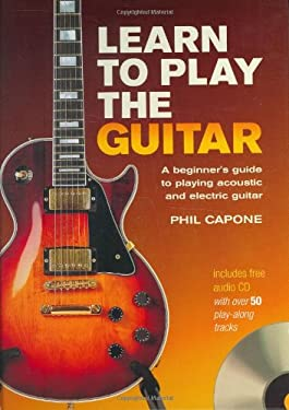 Learn to Play the Guitar: A Beginner's Guide to Playing Acoustic and Electric Guitar [With CD] 9780785821892
