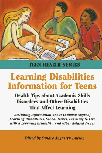 Learning Disabilities Information for Teens: Health Tips about Academic Skills Disorders and Other Disabilities That Affect Learning.