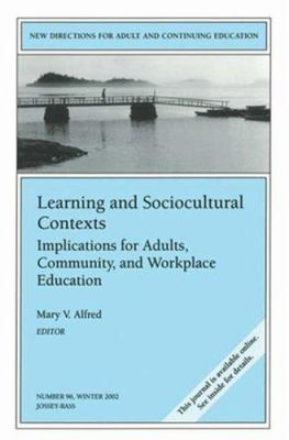 Learning and Sociocultural Contexts: Implications for Adults, Community, and Workplace Education: New Directions for Adult and Continuing Education 9780787963262