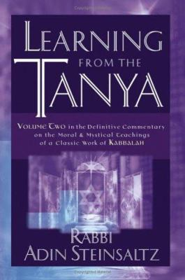 Learning from the Tanya: Volume Two in the Definitive Commentary on the Moral and Mystical Teachings of a Classic Work of Kabbalah 9780787978921