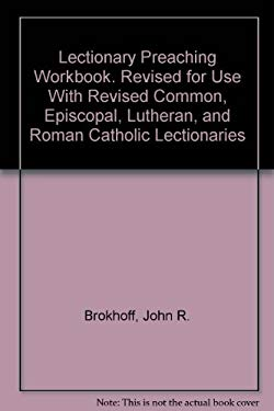 Lectionary Preaching Workbook: Revised for Use with Revised Common, Episcopal, Lutheran, and Roman Catholic Lectionaries 9780788000751