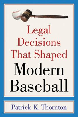 Legal Decisions That Shaped Modern Baseball 9780786437801