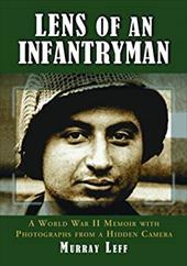 Lens of an Infantryman: A World War II Memoir with Photographs from a Hidden Camera 3087540