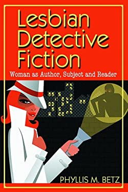 Lesbian Detective Fiction: Woman as Author, Subject and Reader 9780786425488