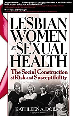 Lesbian Women and Sexual Health: The Social Construction of Risk and Susceptibility 9780789024787
