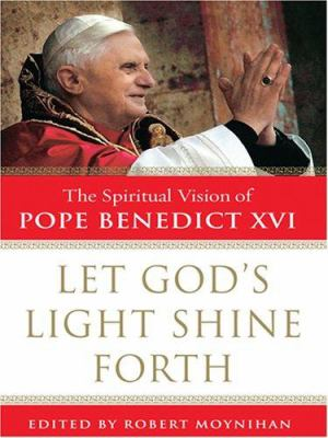 Let God's Light Shine Forth: The Spiritual Vision of Pope Benedict XVI 9780786296484