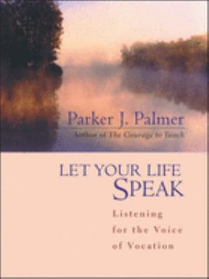 Let Your Life Speak: Listening for the Voice of Vocation 9780787947354