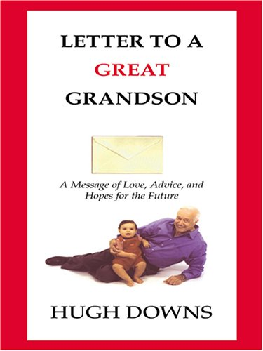 Letter to a Great Grandson: A Message of Love, Advice, and Hopes for the Future 9780786272372