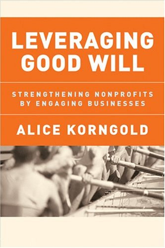 Leveraging Good Will: Strengthening Nonprofits by Engaging Businesses 9780787973612