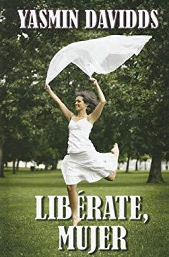 Liberate, Mujer: Como Alcanzar, Conservar y Utilizar el Poder Que Mereces 9780786290499