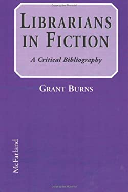 Librarians in Fiction: A Critical Bibliography 9780786404995