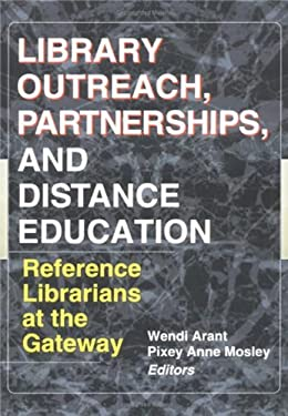 Library Outreach, Partnerships, and Distance Education 9780789009531