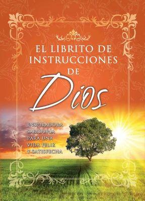 Librito de Instrucciones de Dios I: Sabiduria Inspirativa Para Una Vida Feliz y Realizada = God's Little Instruction Book