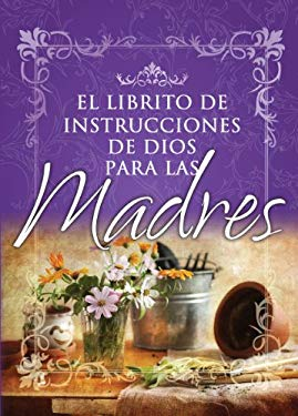 Librito de Instrucciones de Dios Para Madres = God's Little Instruction Book for Mothers 9780789905444