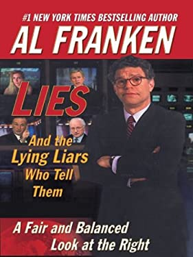 Lies (and the Lying Liars Who Tell Them): A Fair and Balanced Look at the Right 9780786262090