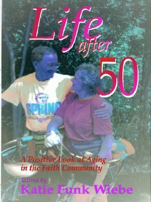 Life After 50: A Positive Look at Aging in the Faith Community 9780786249749